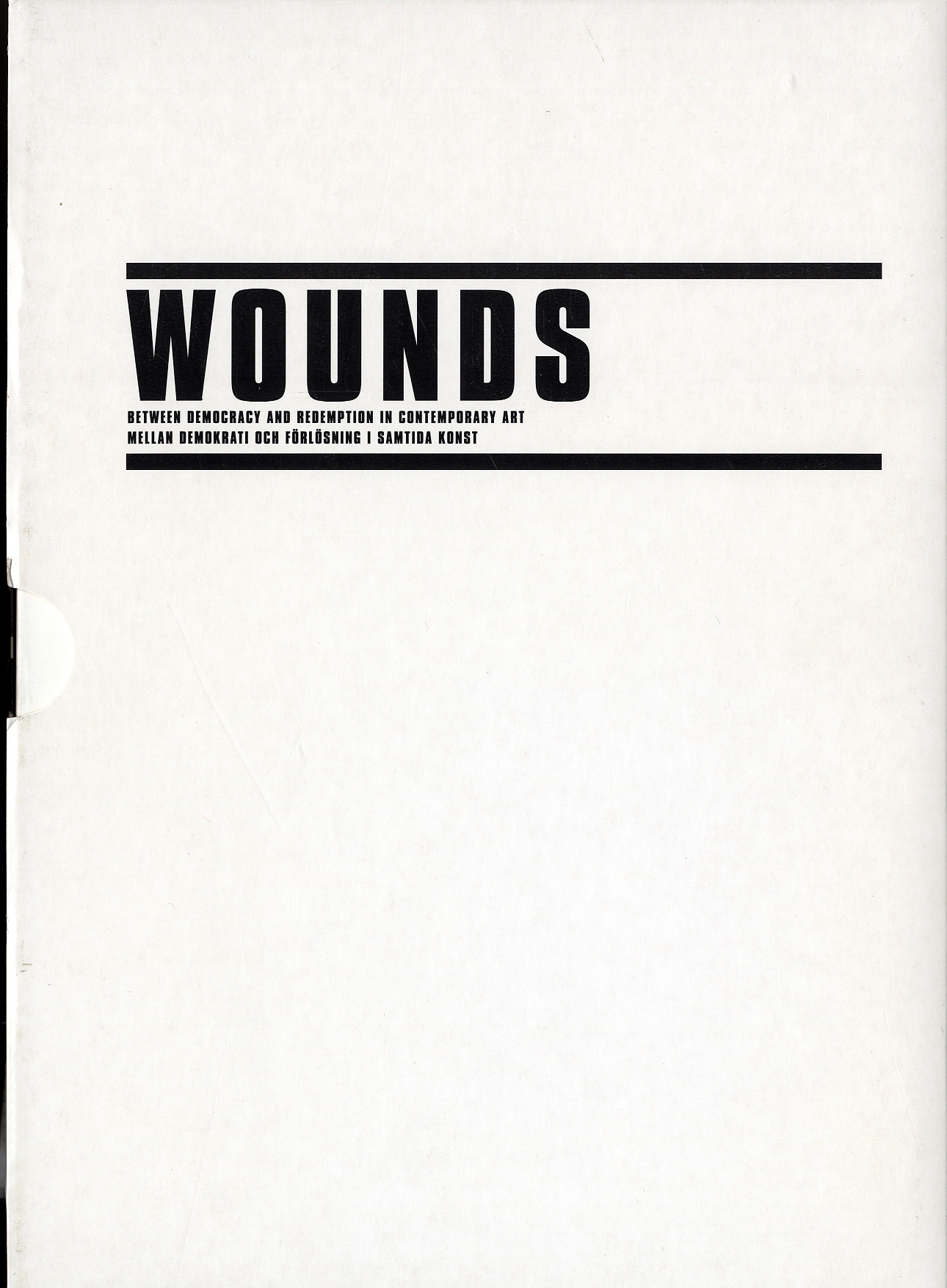 WOUNDS: Between Democracy and Redemption in Contemporary Art / Mellan Demokrati och Förlösning i Samtida Konst (Two Volumes)
