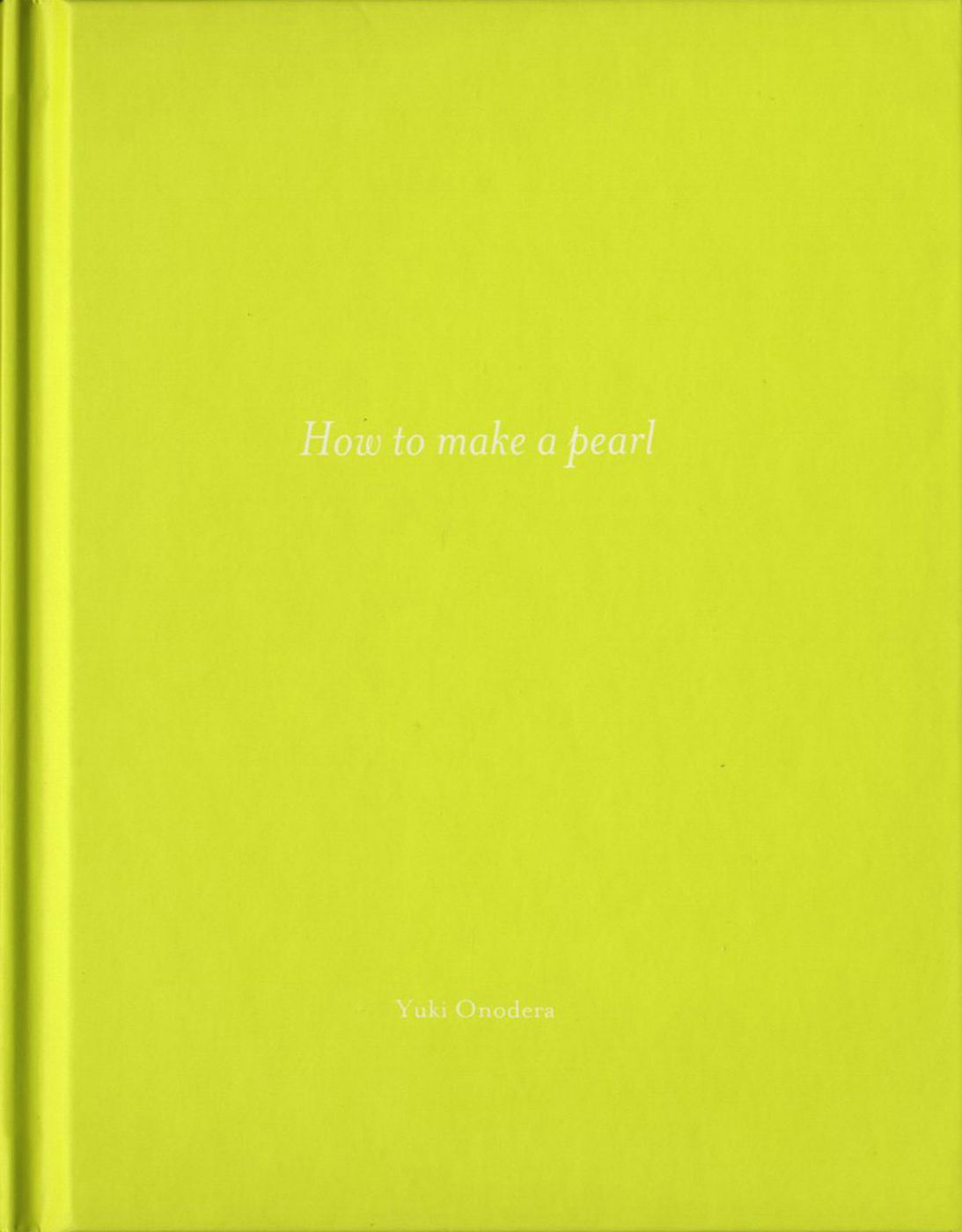 Yuki Onodera: How to Make a Pearl (One Picture Book #11), Limited Edition (with Print)