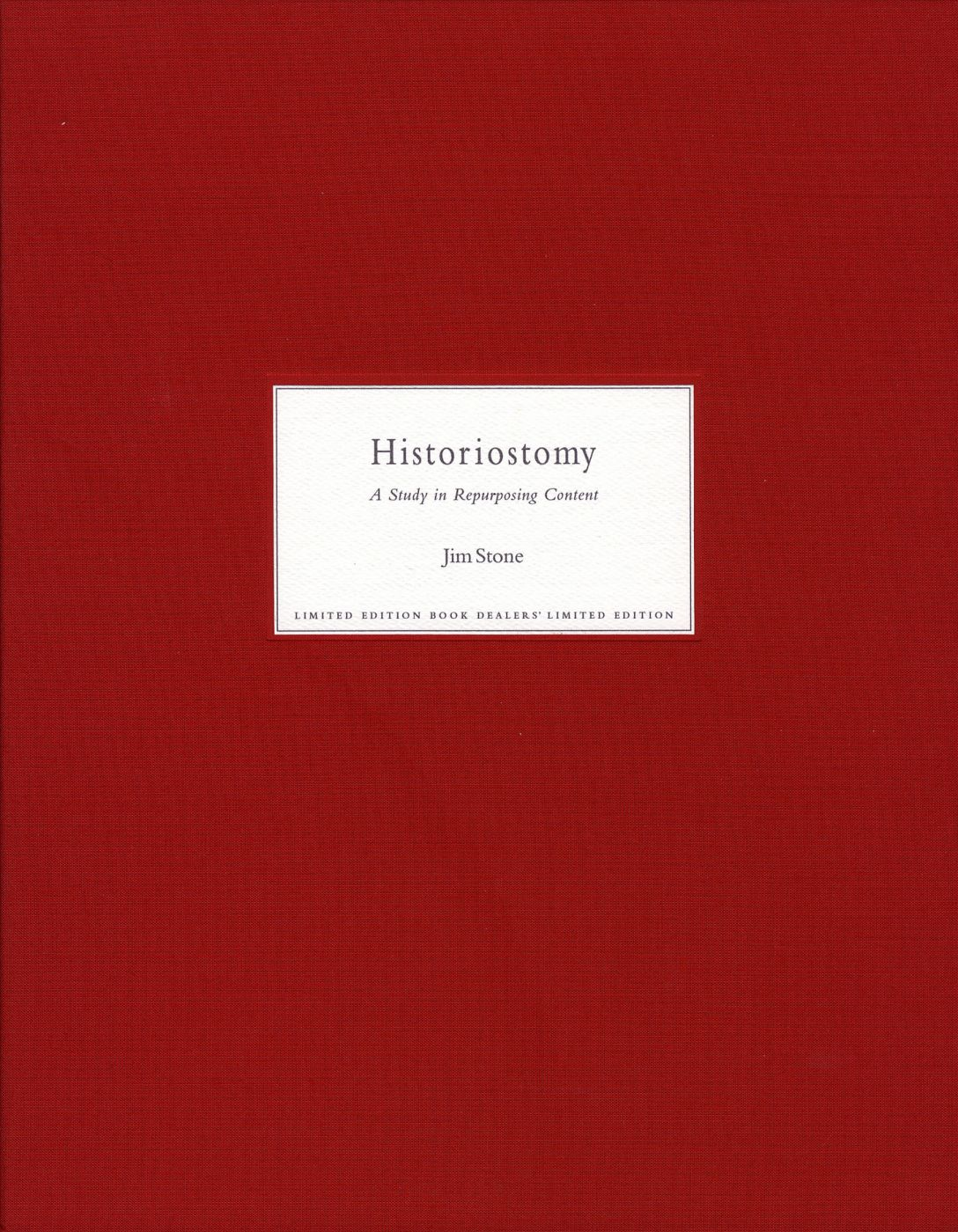 Jim Stone: Historiostomy: A Study in Repurposing Content, Limited Edition [SIGNED]