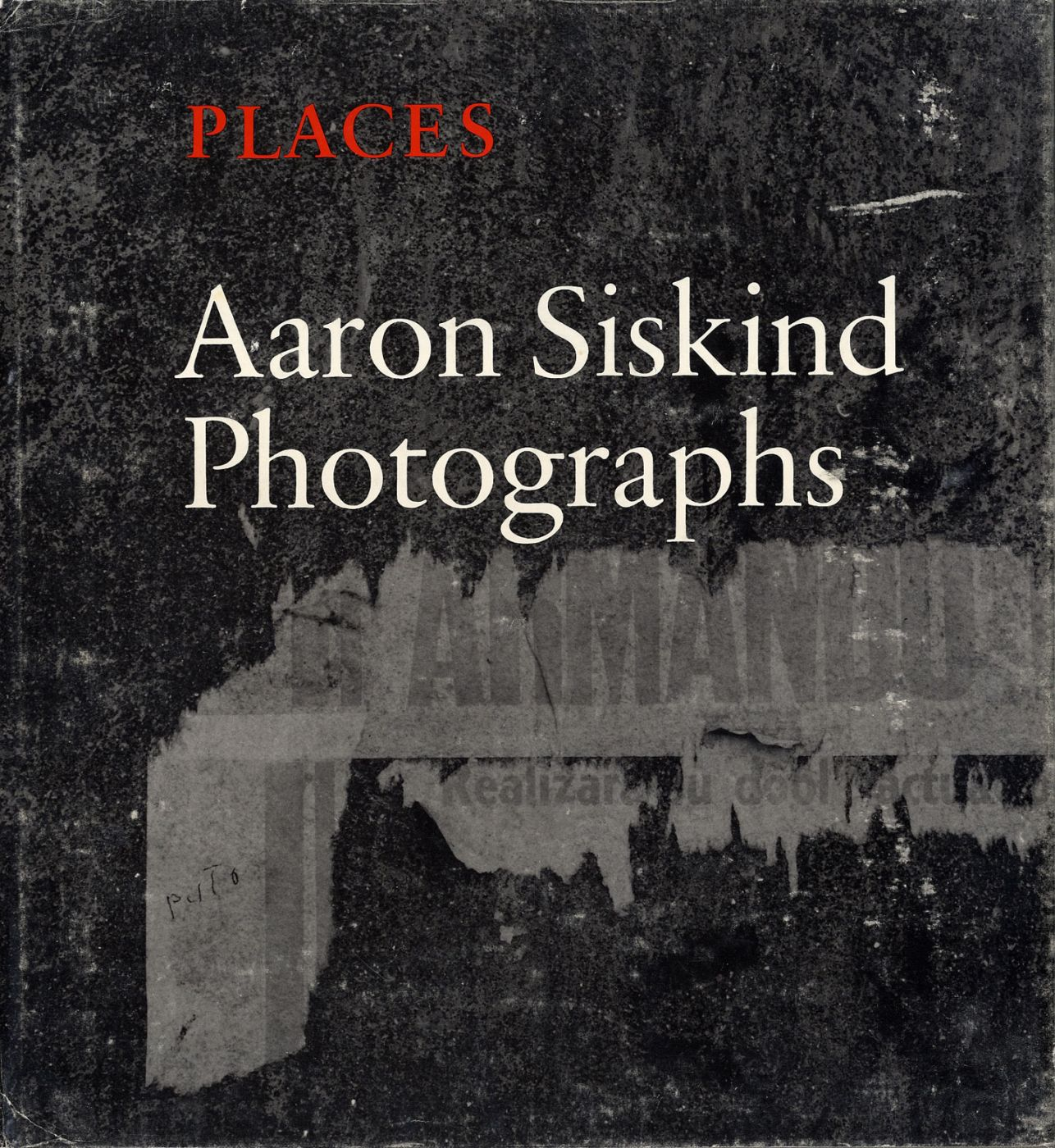Places: Aaron Siskind, Photographs (Softbound Edition)