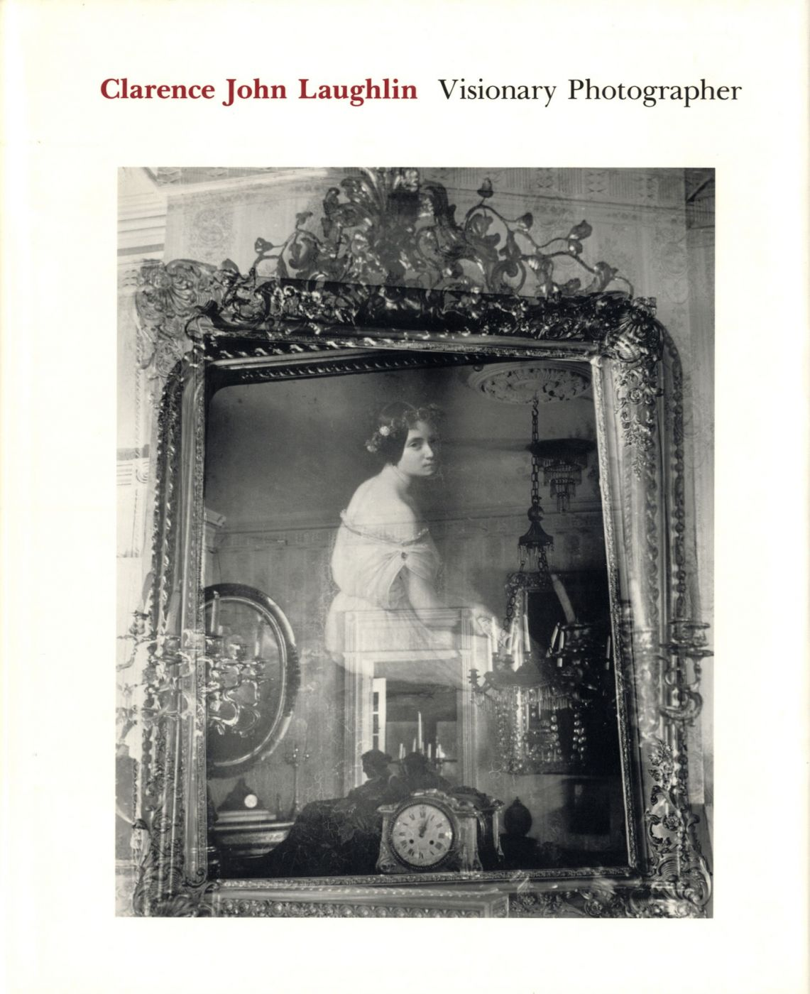 Haunter of Ruins: The Photography of Clarence John Laughlin [SIGNED ASSOCIATION COPY]
