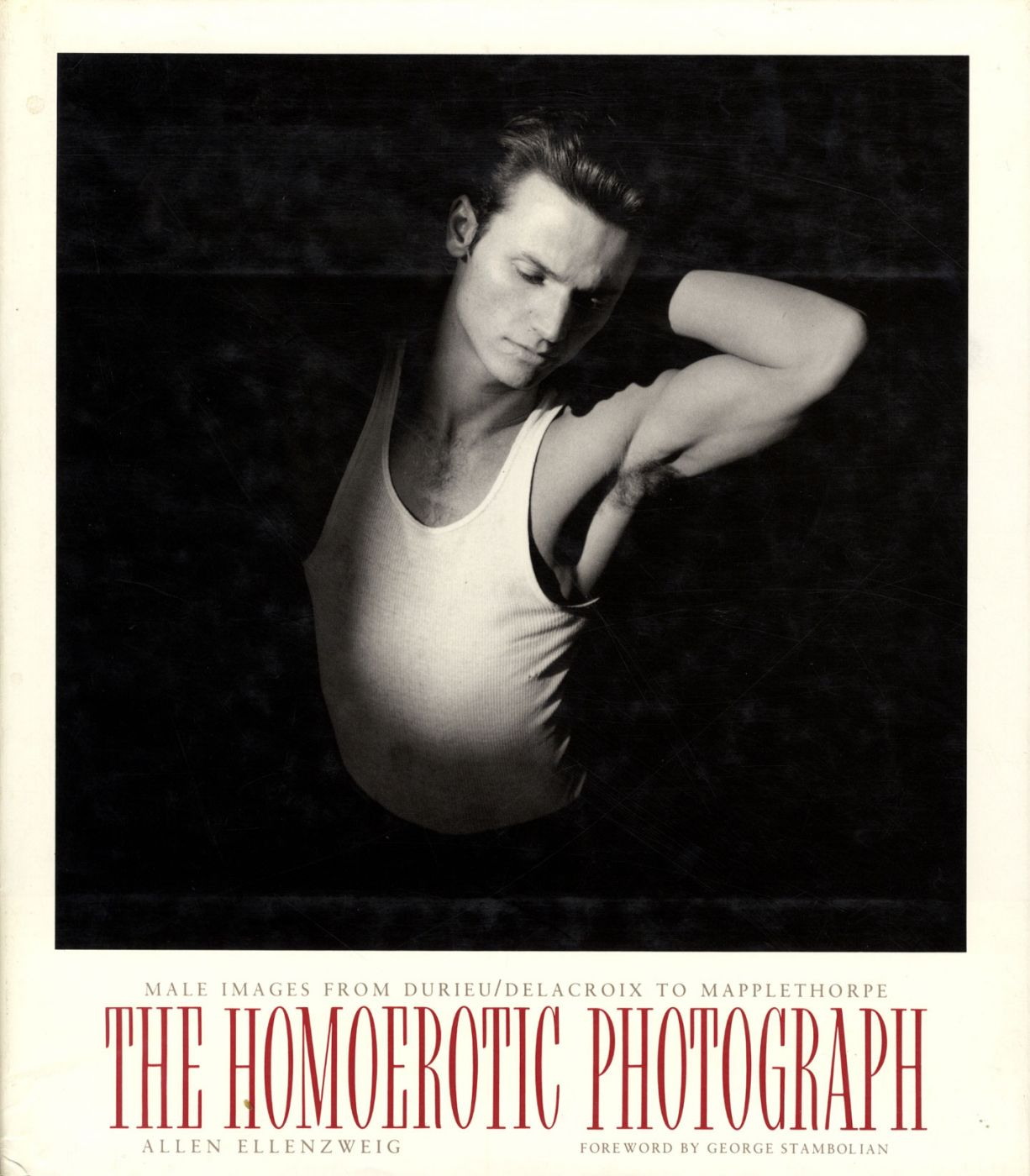 The Homoerotic Photograph: Male Images from Durieu/Délacroix to Mapplethorpe