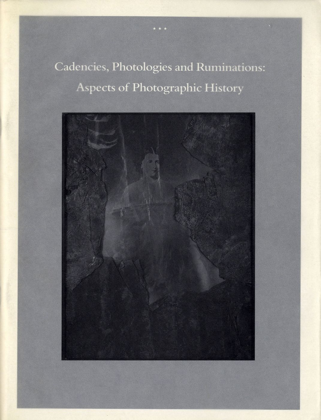 Cadencies, Photologies and Ruminations: Aspects of Photographic History (San Francisco Camerawork Quarterly Volume 16. No. 2 & 3)