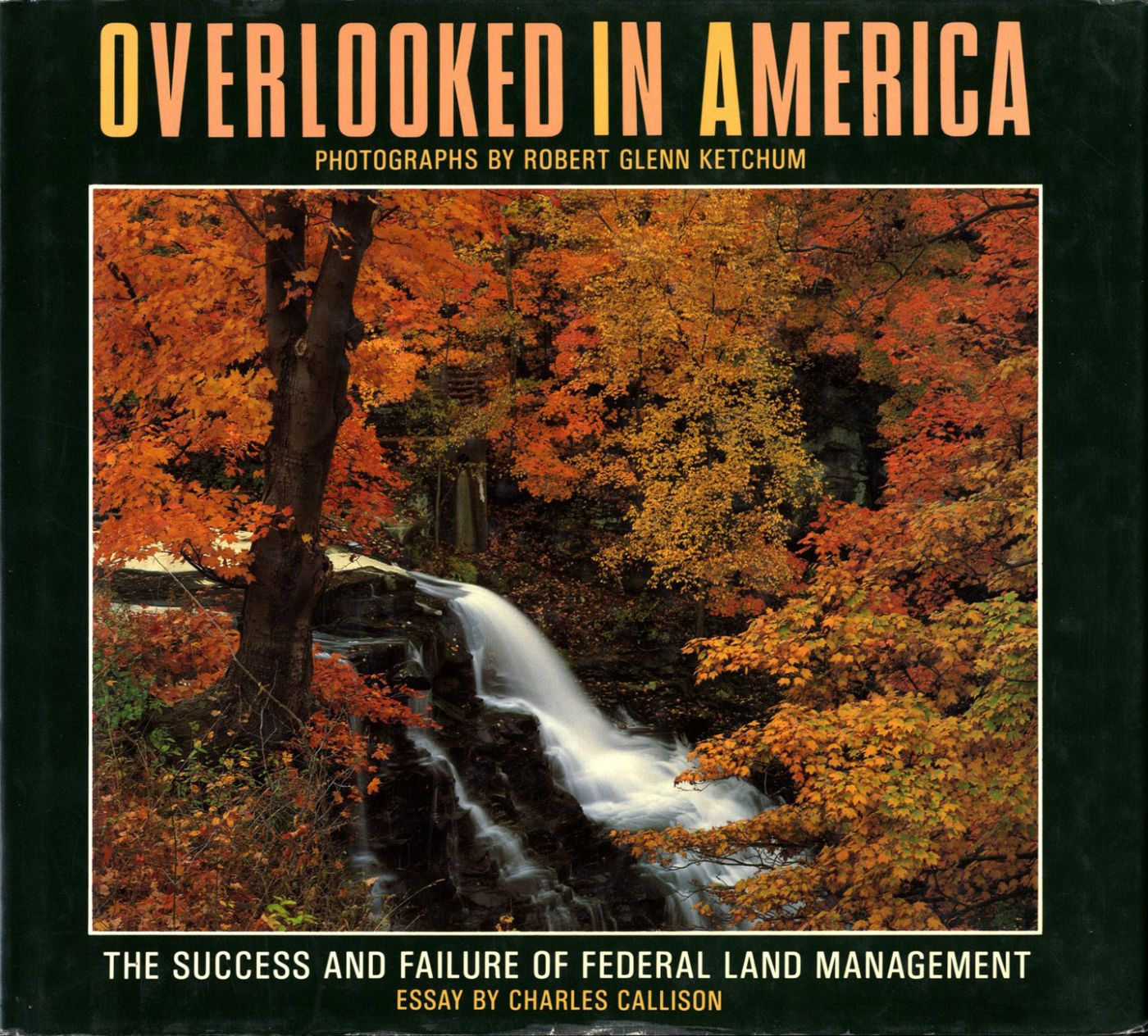 Overlooked in America: The Success and Failure of Federal Land Management - The photographs of Robert Glenn Ketchum [SIGNED ASSOCIATION COPY]