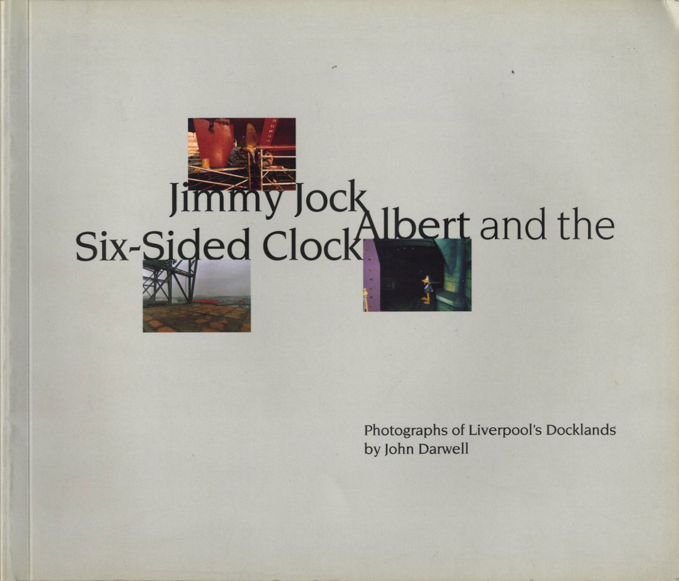 Jimmy Jock, Albert and the Six-Sided Clock: Photographs of Liverpool's Docklands [SIGNED ASSOCIATION COPY]