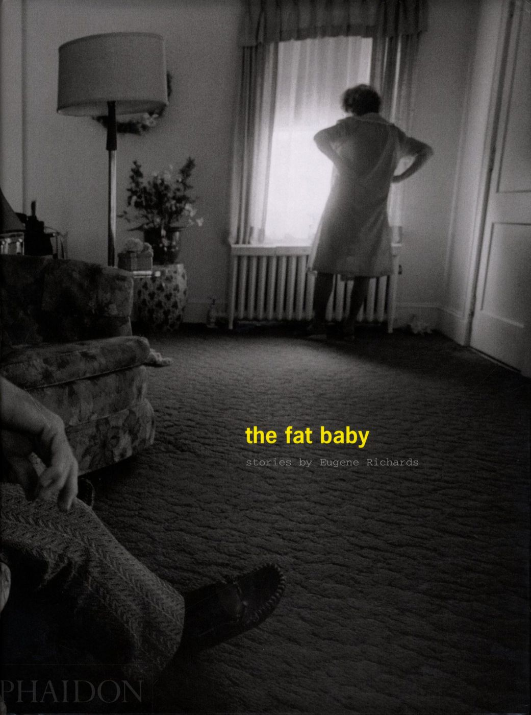 the fat baby ~ stories by Eugene Richards ~ 2004 Hardcover ~ PHAIDON