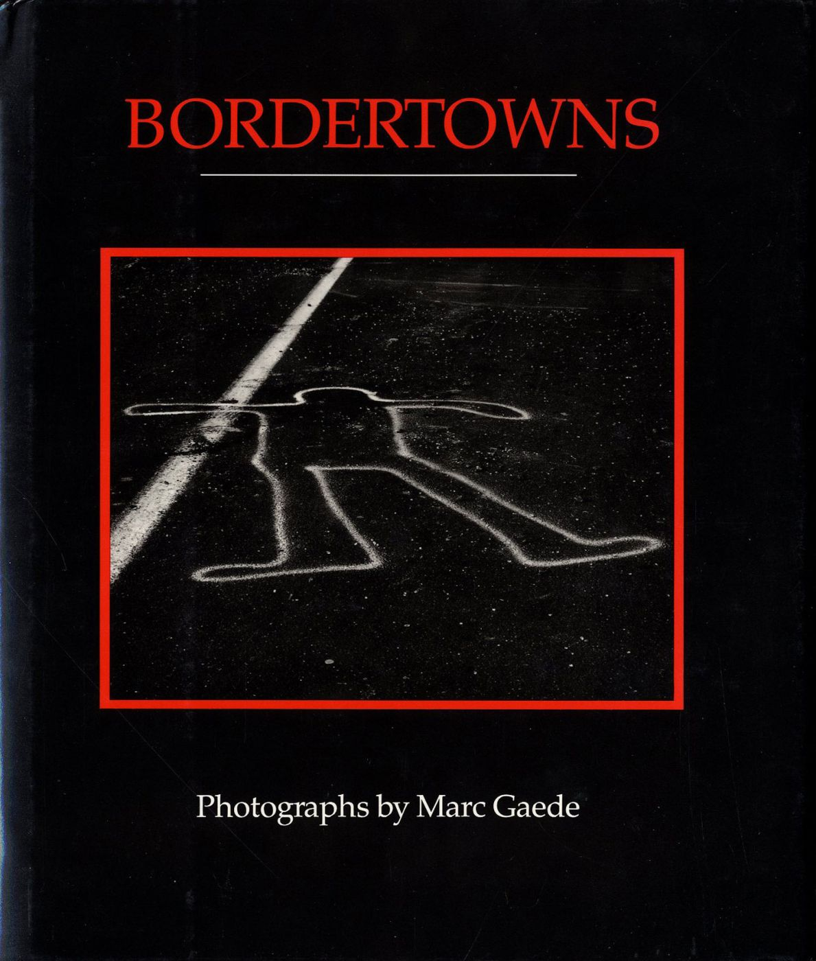 Bordertowns: Photographs by Marc Gaede