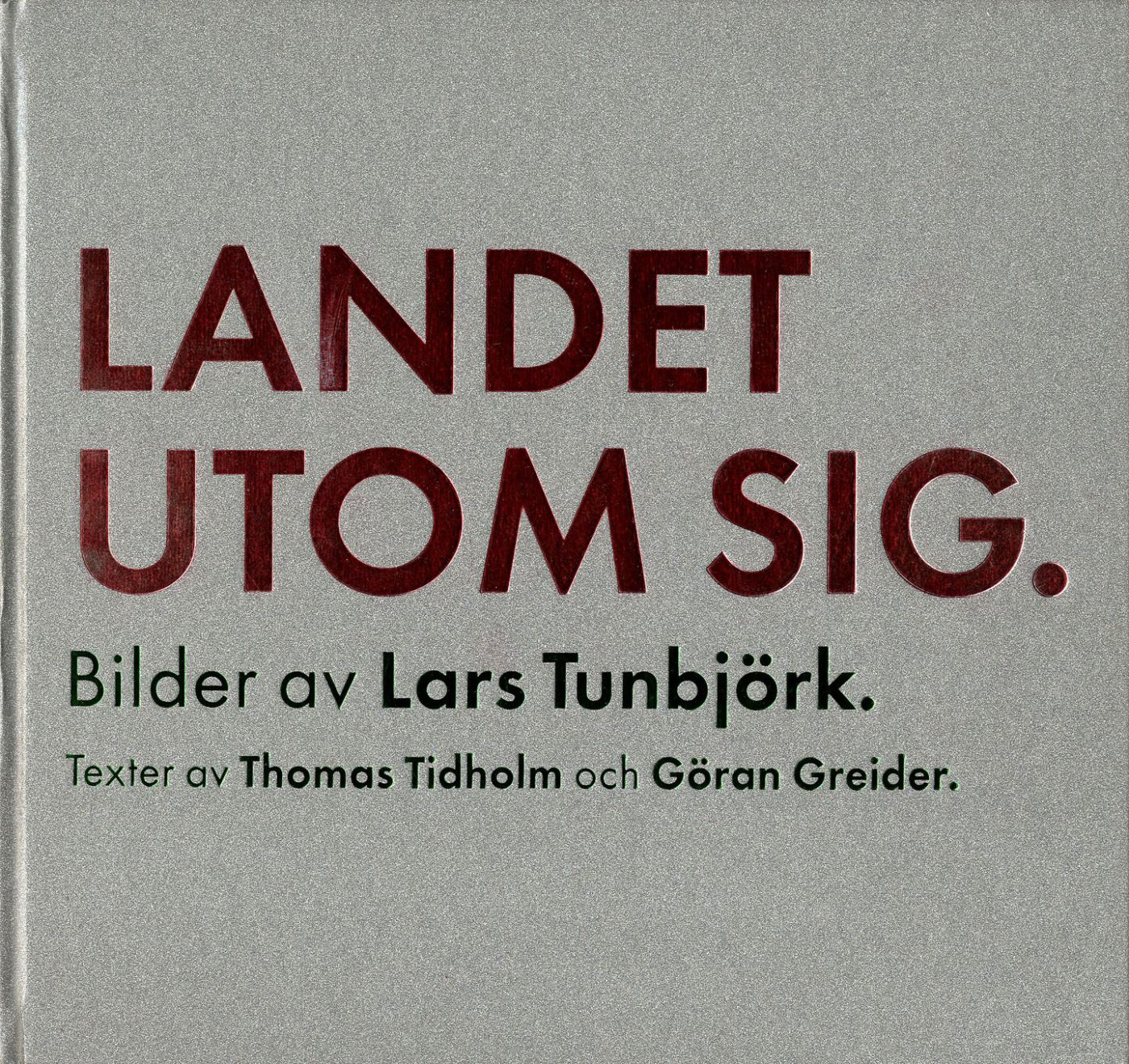 Lars Tunbjörk: Landet Utom Sig: Bilder från Sverige (Country Beside Itself: Pictures from Sweden)