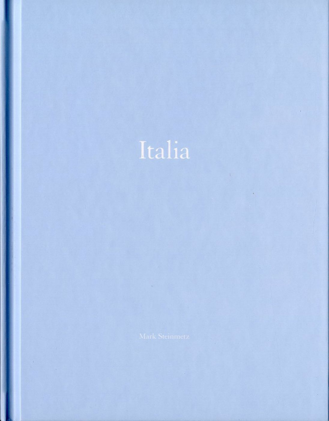 Mark Steinmetz: Italia: Cronaca di un Amore (One Picture Book #64), Limited Edition