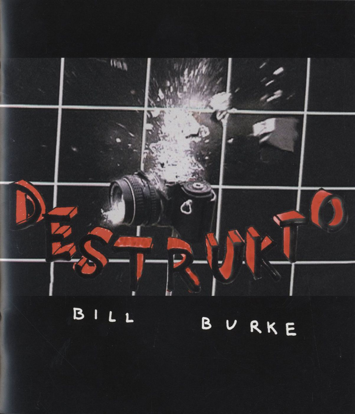 Bill Burke: Destrukto (Howard Yezerski Gallery) [SIGNED & STAMPED]