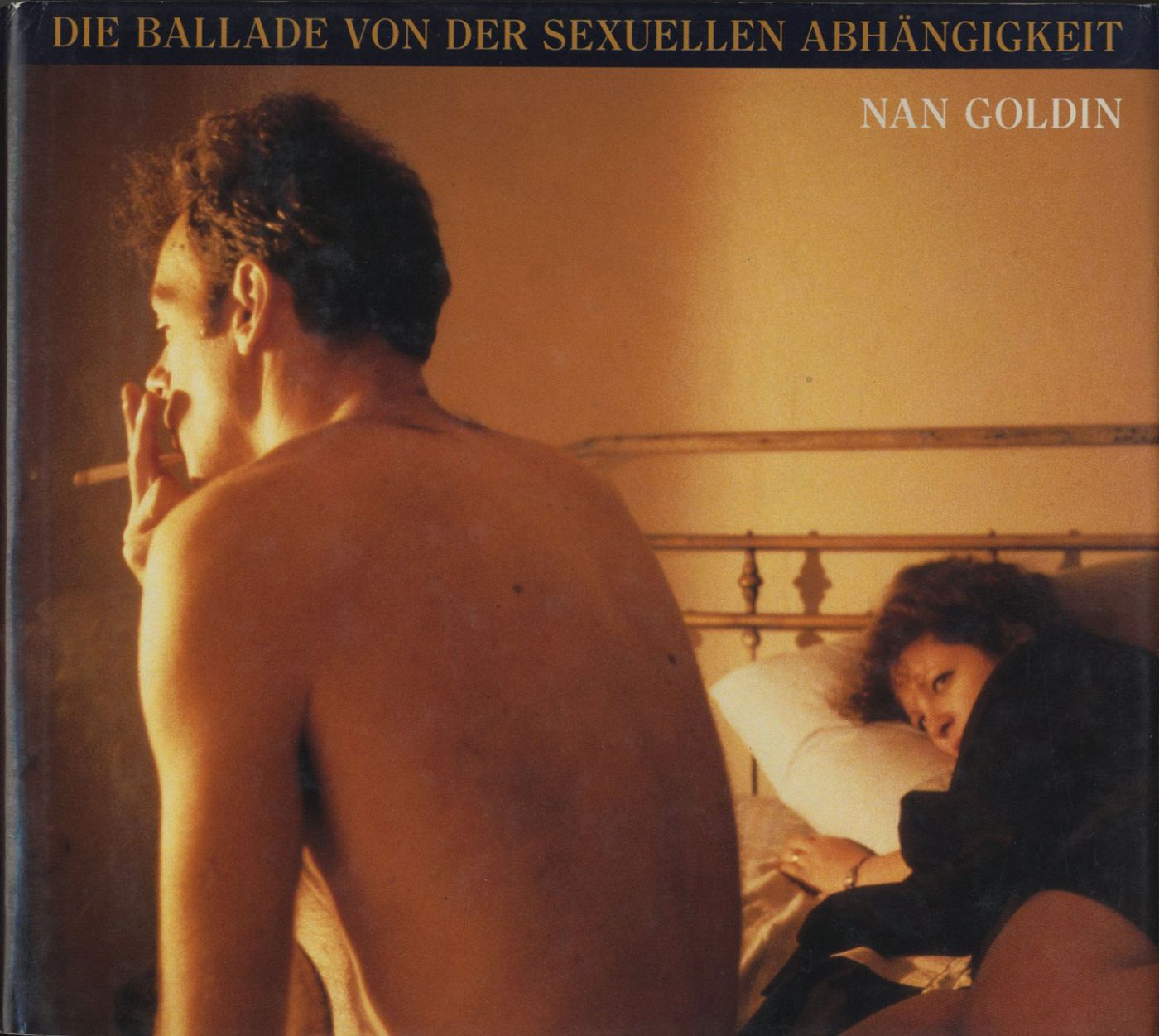 Nan Goldin: Die Ballade von der Sexuellen Abhängigkeit (First German Edition) / The Ballad of Sexual Dependency