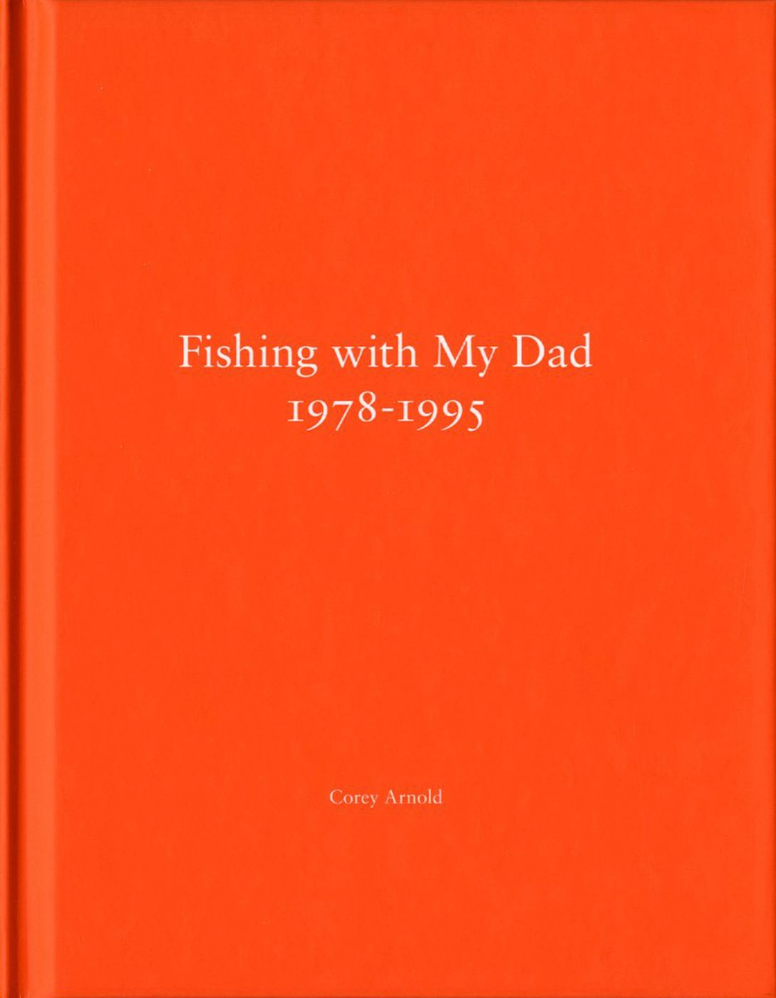 Corey Arnold and Chris Arnold: Fishing with My Dad 1978-1995 (One Picture Book #69), Limited Edition