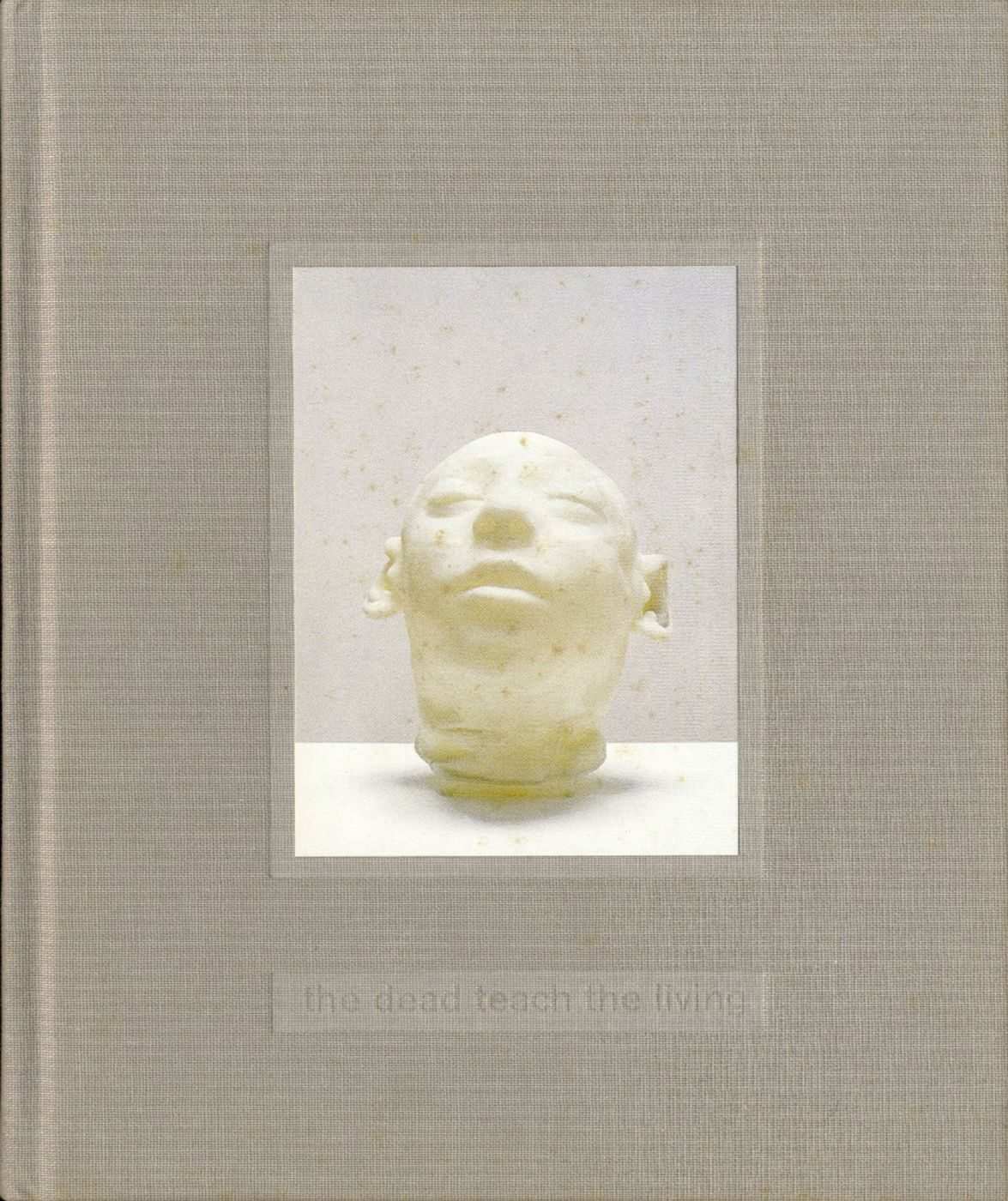 Christine Borland: The Dead Teach the Living - Selected Works 1990-1999
