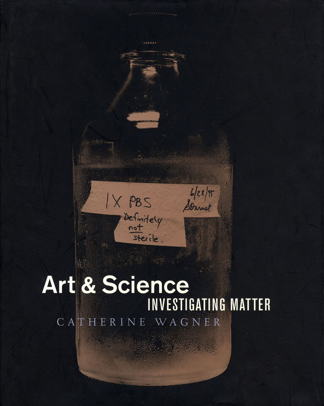 Catherine Wagner: Art & Science: Investigating Matter (New)