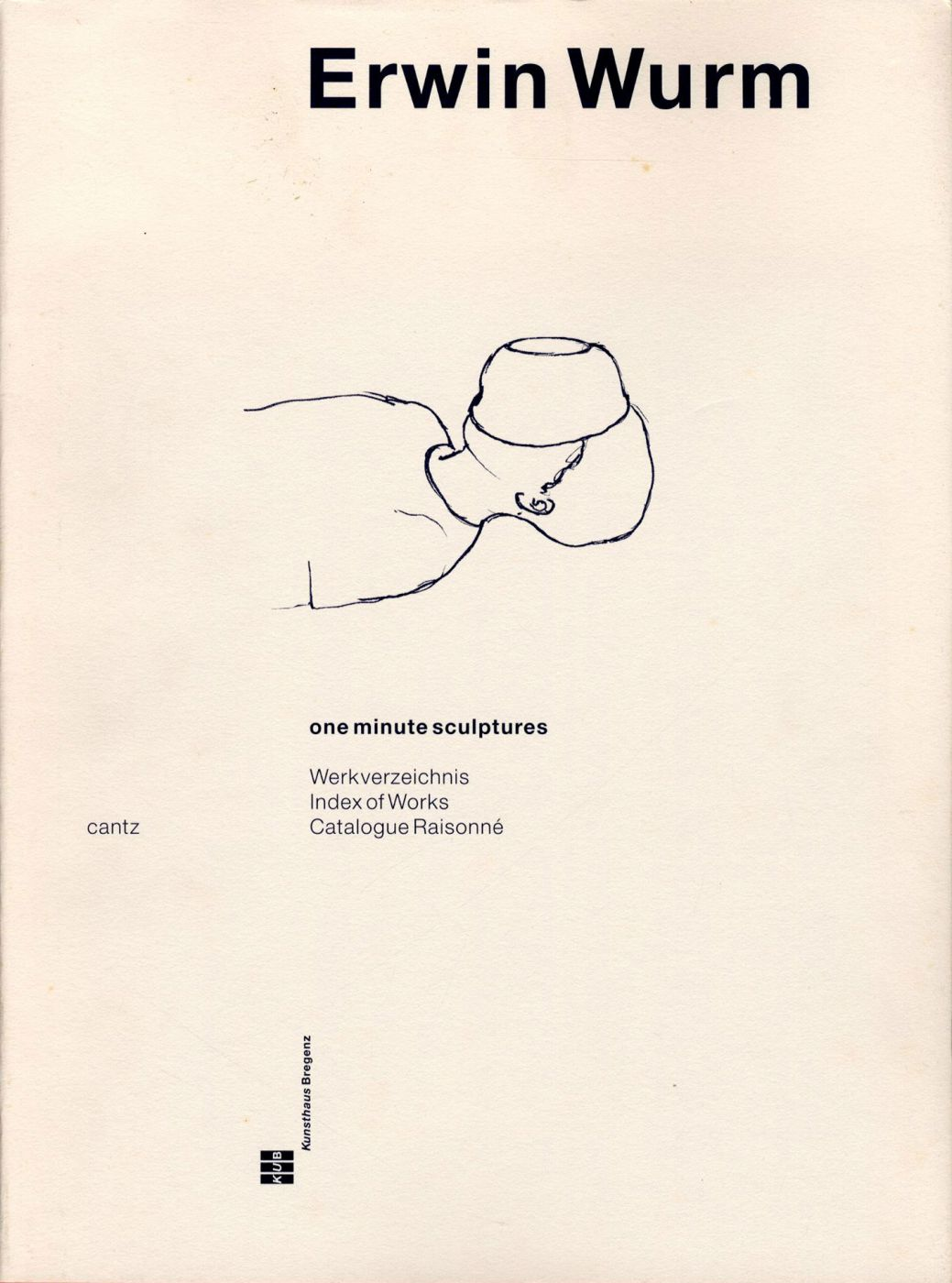 Erwin Wurm: One Minute Sculptures - Catalogue Raisonné 1988-1998
