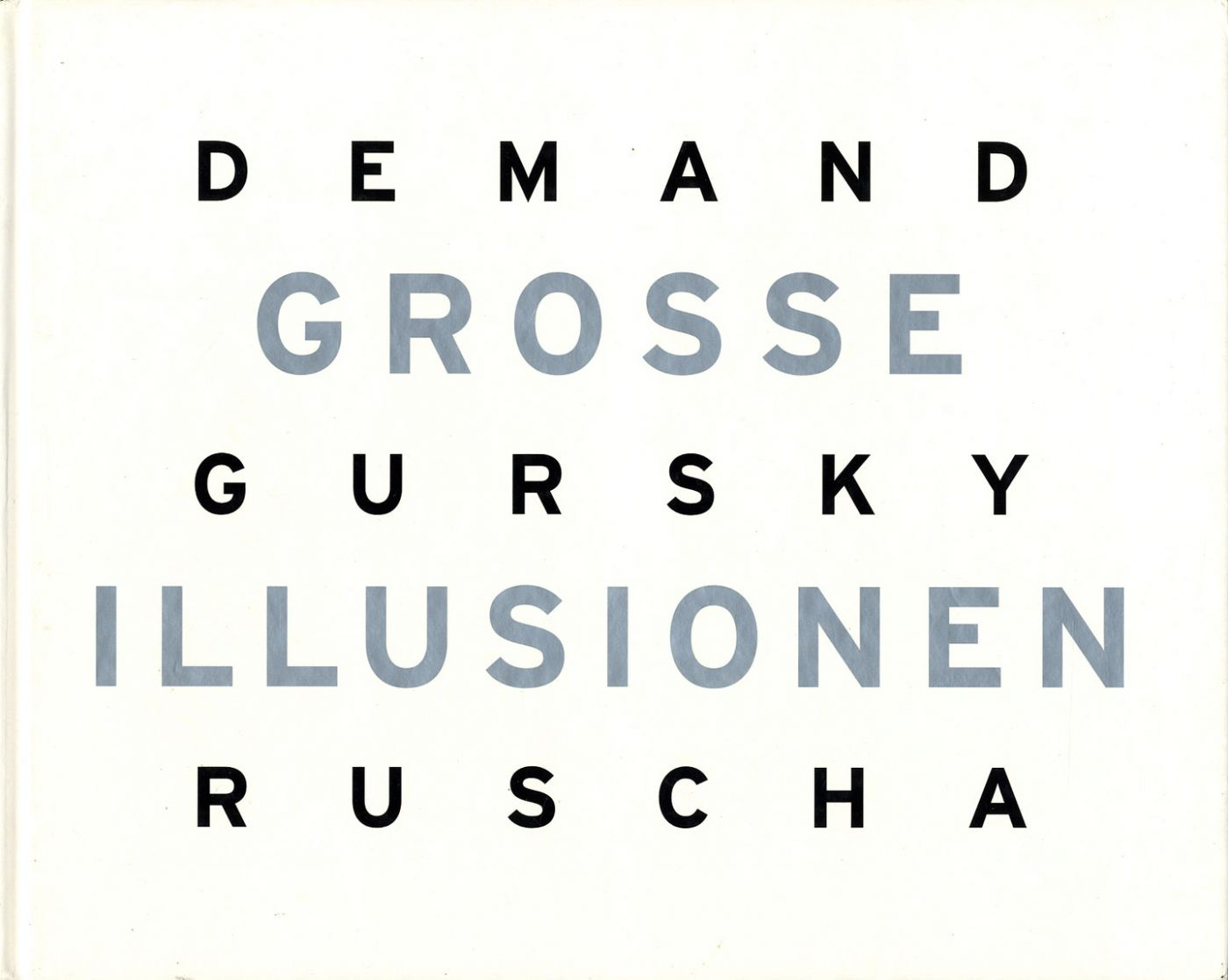 Grosse Illusionen: Thomas Demand, Andreas Gursky, Ed Ruscha (German Edition)