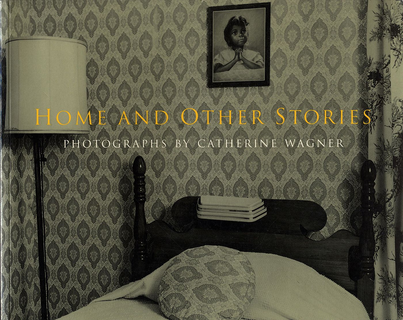 Home and Other Stories: Photographs by Catherine Wagner (Soft Cover First Edition)
