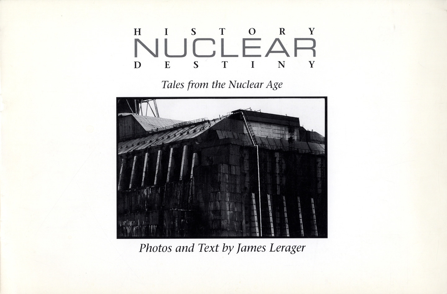 James Lerager: Nuclear History, Nuclear Destiny: Tales from the Nuclear Age [SIGNED]