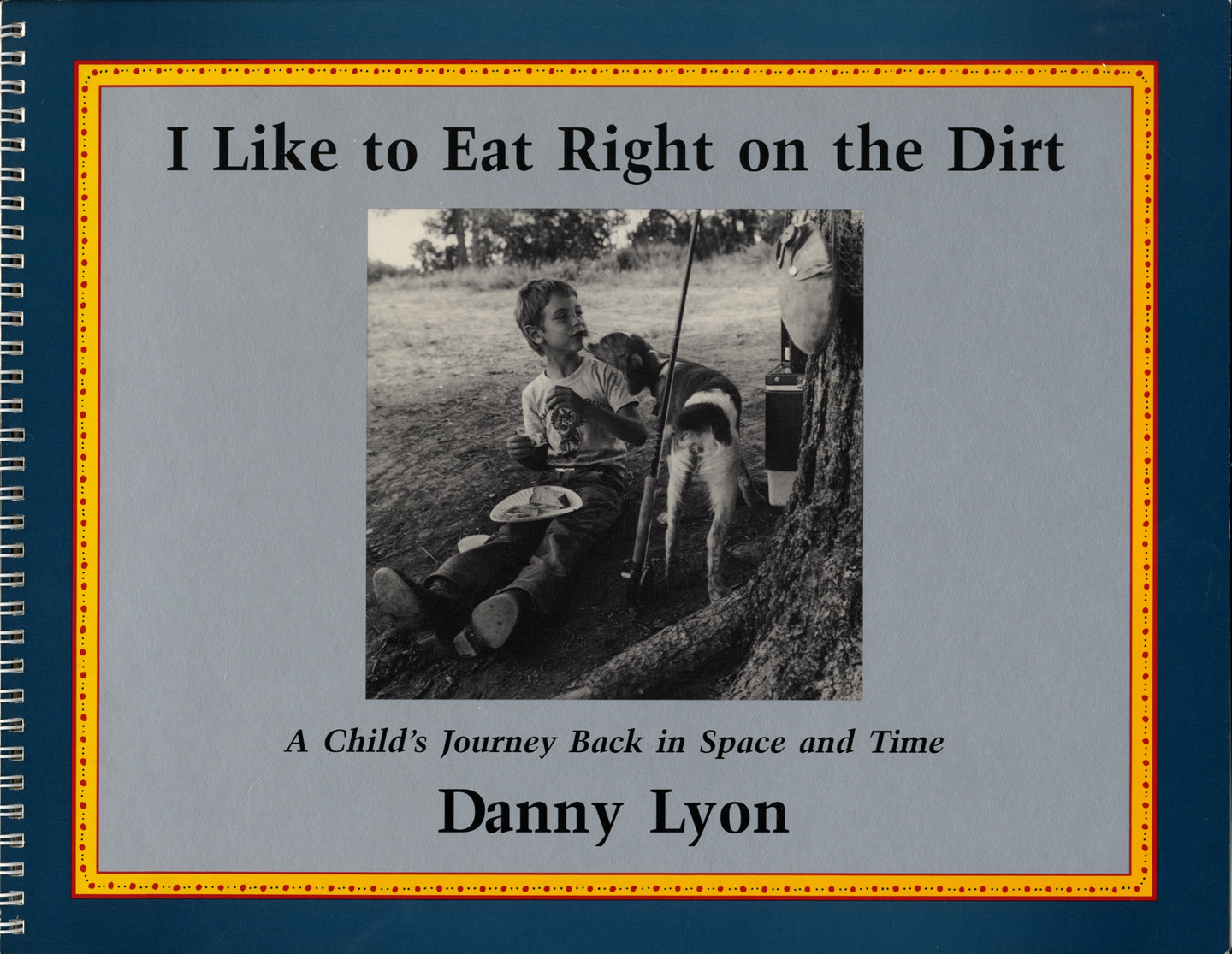 Danny Lyon: I Like to Eat Right on the Dirt: A Child's Journey Back in Space and Time [SIGNED]