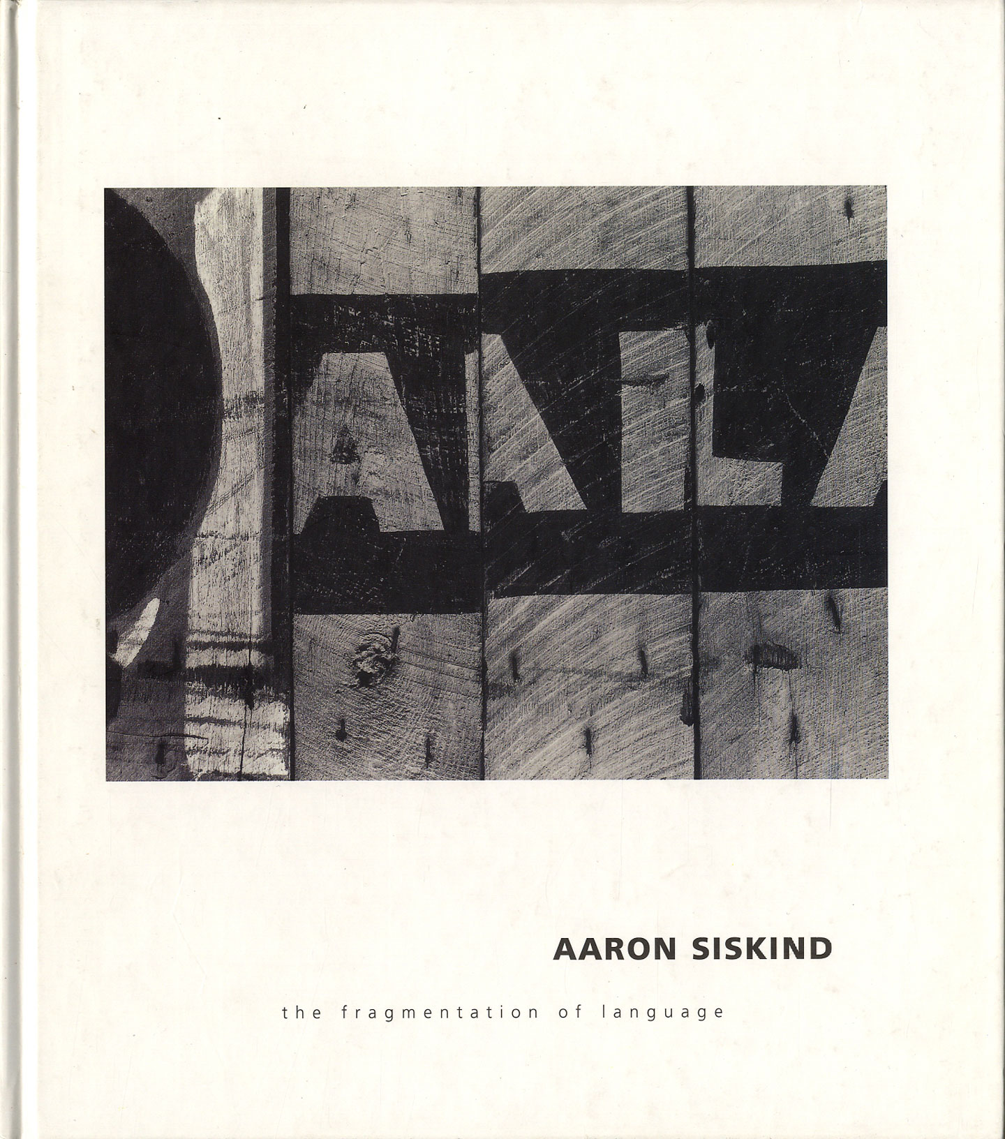 Aaron Siskind : The Fragmentation of Language (Robert Mann Gallery)