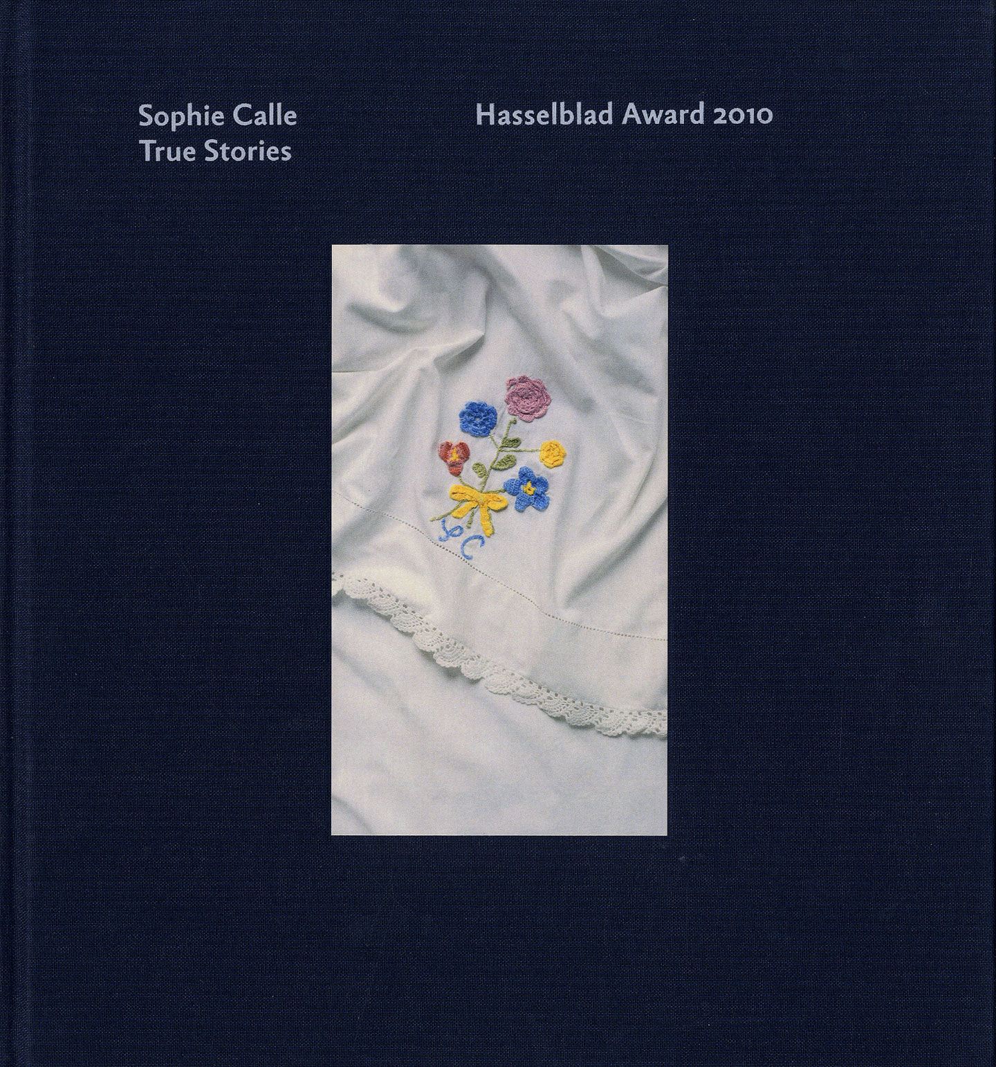 Sophie Calle: True Stories. The Hasselblad Award in Photography, 2010