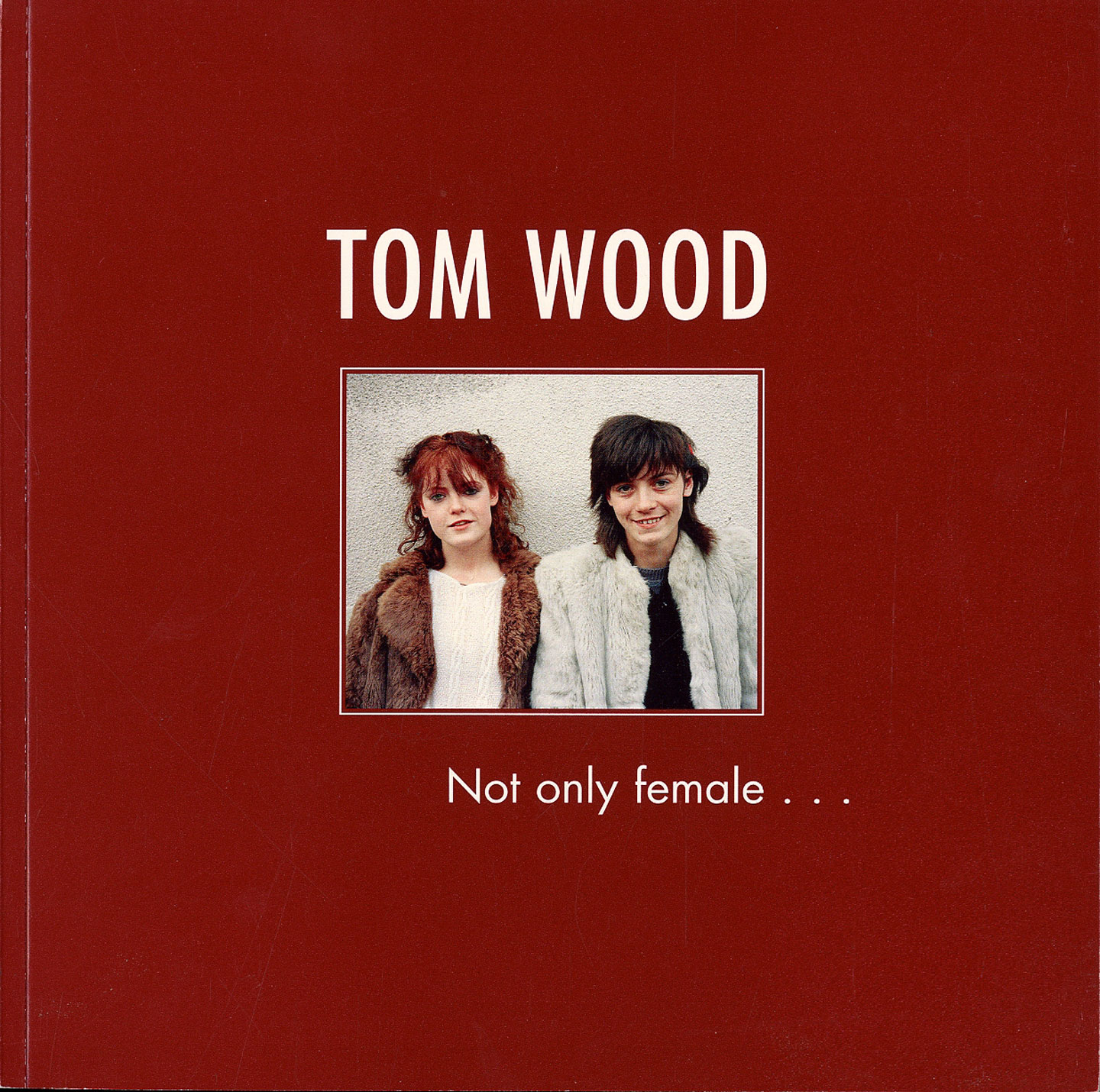 Tom Wood: Not Only Female... [SIGNED & INSCRIBED]