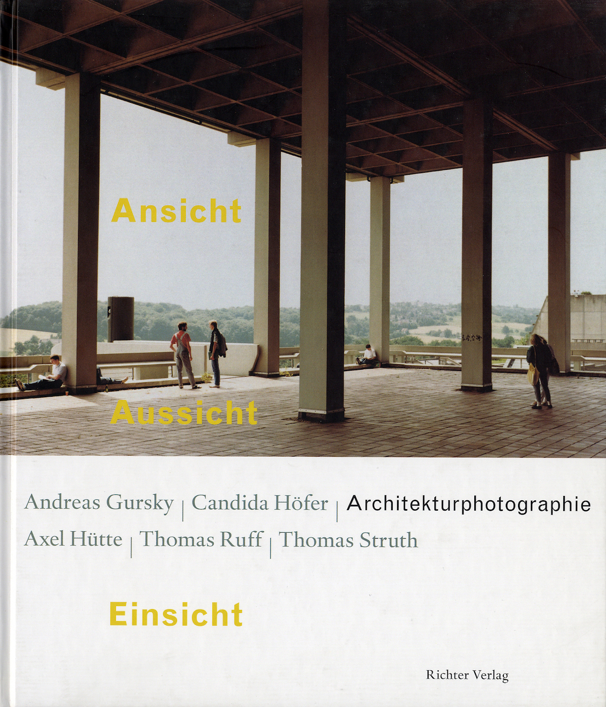 Ansicht -- Aussicht -- Einsicht, Architekturphotographie: Andreas Gursky, Candida Höfer, Axel Hütte, Thomas Ruff, Thomas Struth [Includes Exhibition Announcement SIGNED by Gursky, Ruff, and Struth]