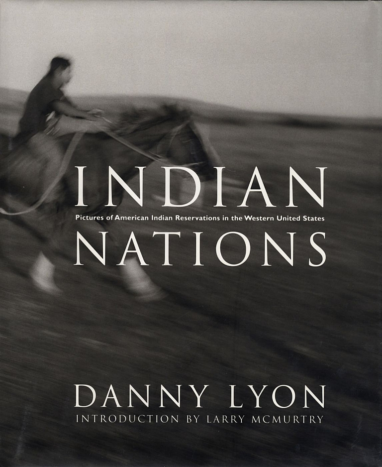 Danny Lyon: Indian Nations: Pictures of American Indian Reservations in the Western United States