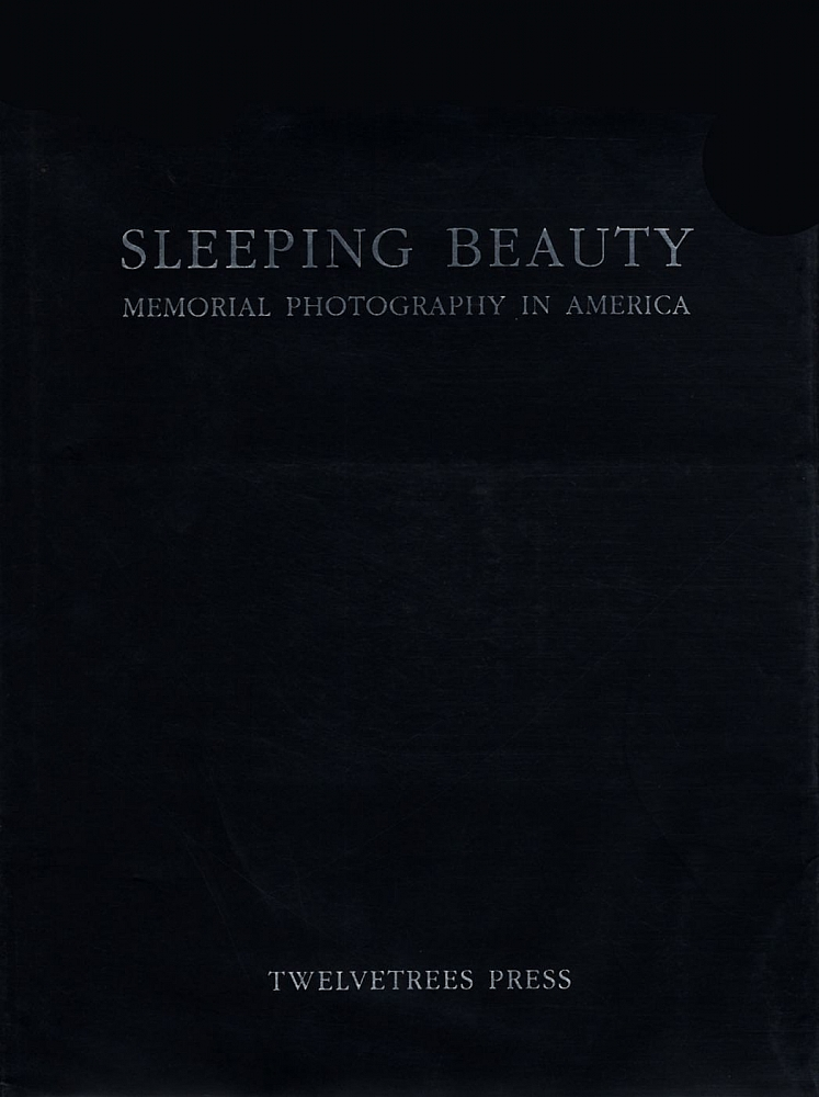 Sleeping Beauty: Memorial Photography in America (First Edition