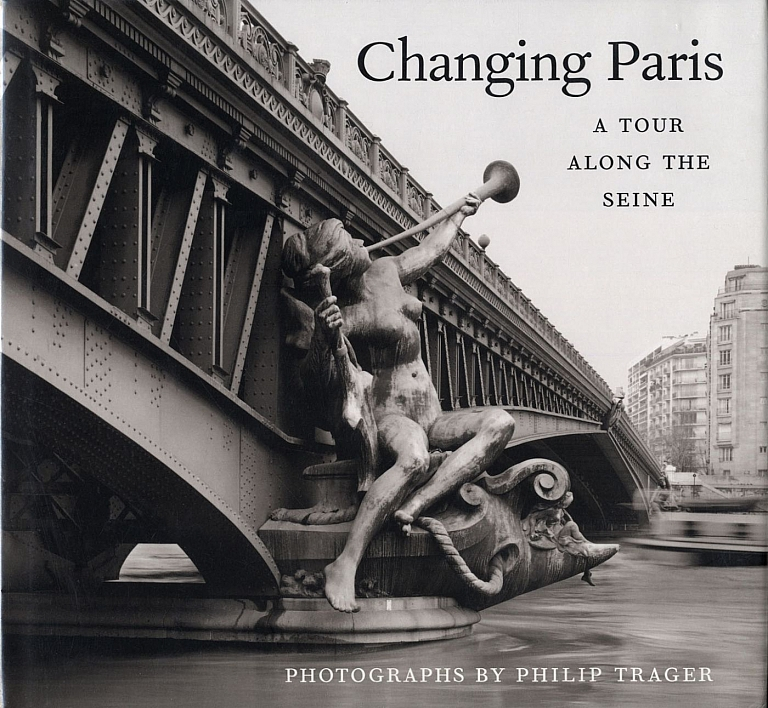 Changing Paris: A Tour Along the Seine, Photographs by Philip Trager