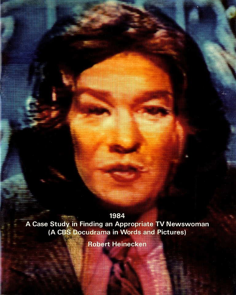 Robert Heinecken: 1984: A Case Study in Finding an Appropriate TV Newswoman (A CBS Docudrama in Words and Pictures)