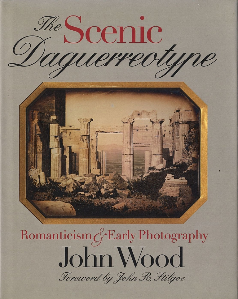 The Scenic Daguerreotype: Romanticism and Early Photography [SIGNED ASSOCIATION COPY