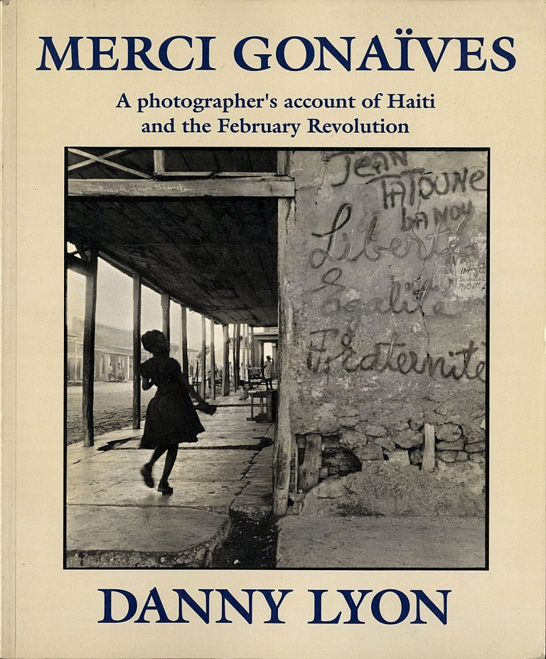Danny Lyon: Merci Gonaïves: A photographer's account of Haiti and the February Revolution