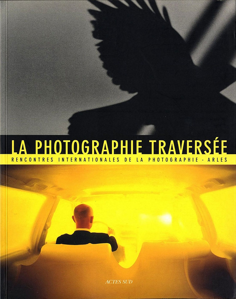 La Photographie Traversée: Résonances, Croisements, Disparitions (Rencontres Internationales de la Photographie - Arles)
