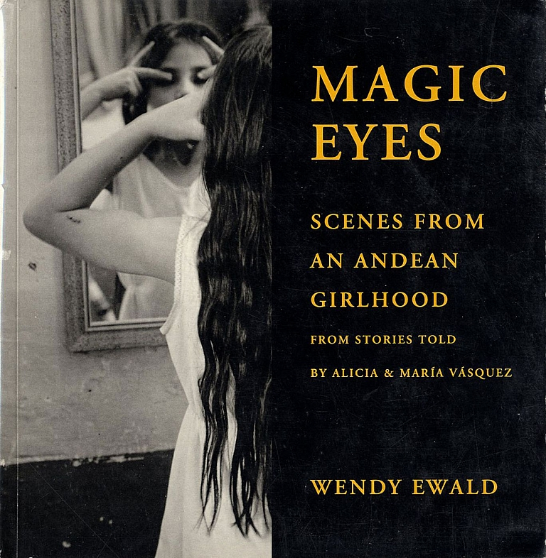 Wendy Ewald: Magic Eyes: Scenes from an Andean Girlhood