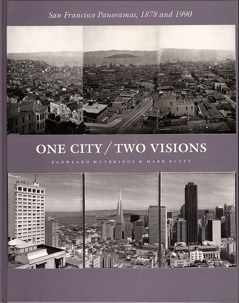 Eadweard Muybridge & Mark Klett: One City / Two Visions: San Francisco Panoramas, 1878 and 1990
