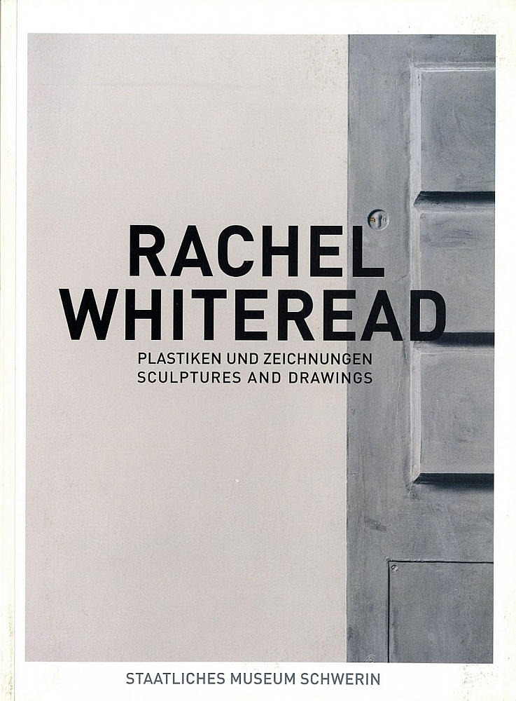 Rachel Whiteread: Plastiken und Zeichnungen / Sculptures and Drawings
