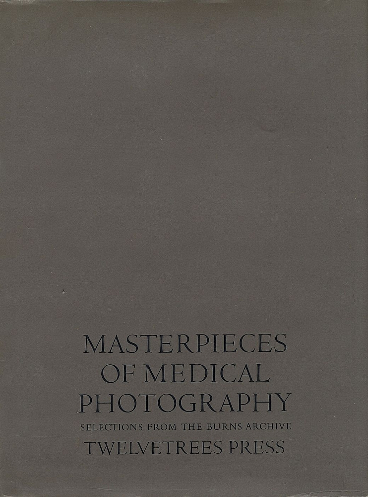 Masterpieces of Medical Photography: Selections from the Burns Archive (with Signed Letter) [SIGNED]