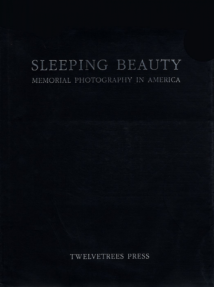 Sleeping Beauty: Memorial Photography in America (Second Edition