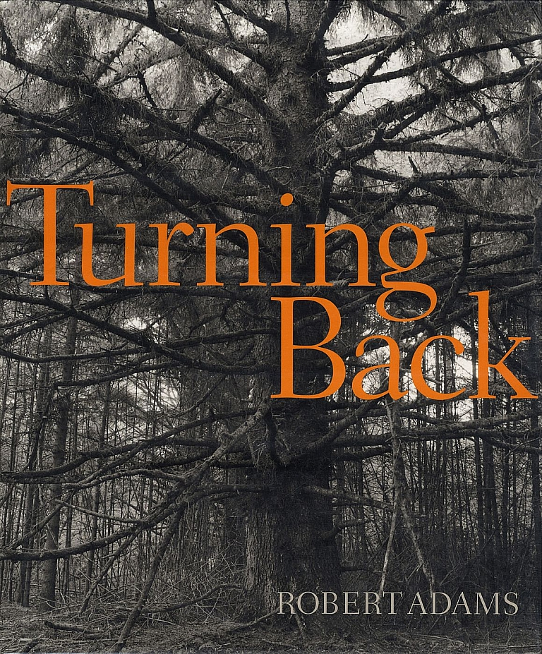 Robert Adams: Turning Back: A Photographic Journal of Re-exploration