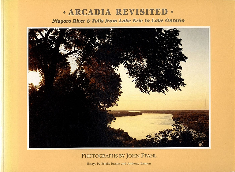 John Pfahl: Arcadia Revisited - Niagara River & Falls from Lake Erie to Lake Ontario (Soft Cover