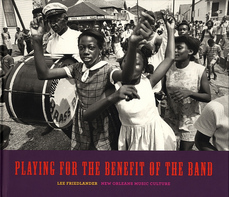 Lee Friedlander: Playing for the Benefit of the Band: New Orleans Music Culture [SIGNED