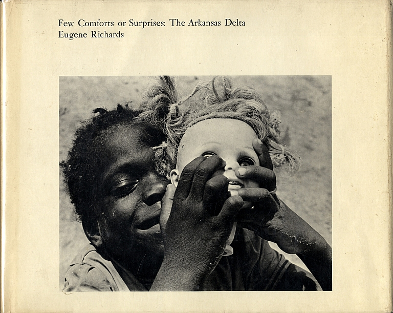 Eugene Richards: Few Comforts or Surprises: The Arkansas Delta (First Hardcover Edition