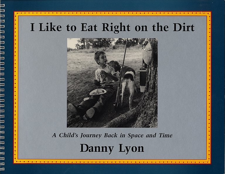 Danny Lyon: I Like to Eat Right on the Dirt: A Child's Journey Back in Space and Time [SIGNED
