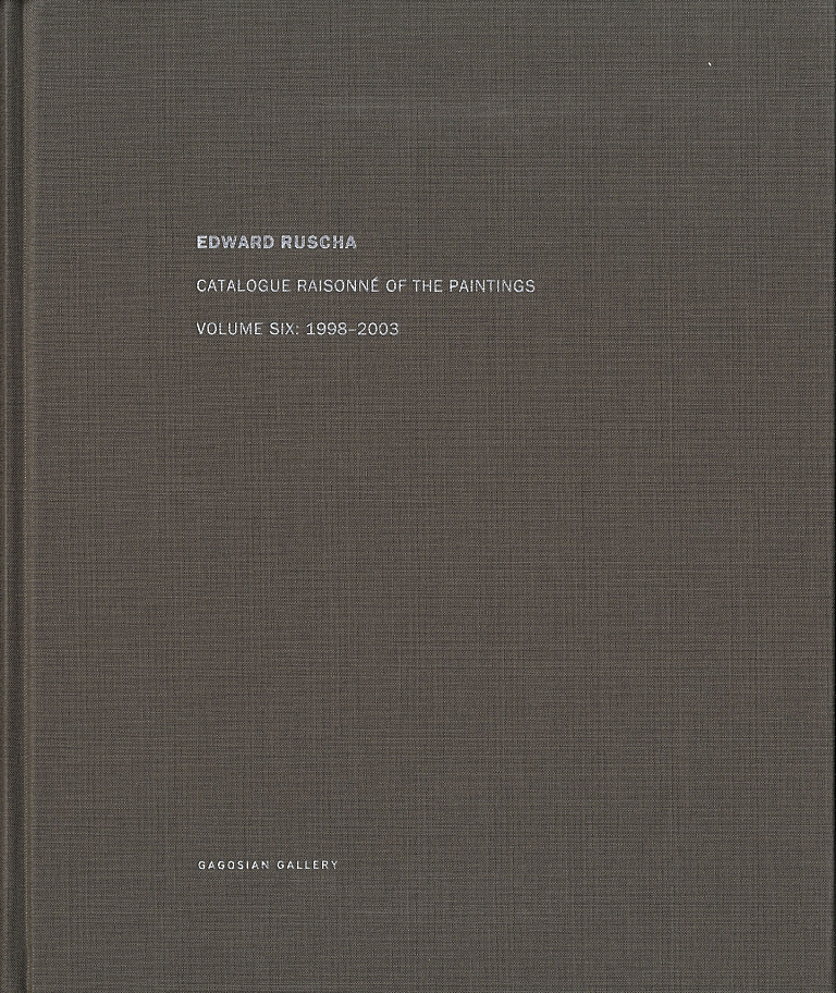 Edward Ruscha: Catalogue Raisonné of the Paintings, Volume 6 (Six), 1998-2003
