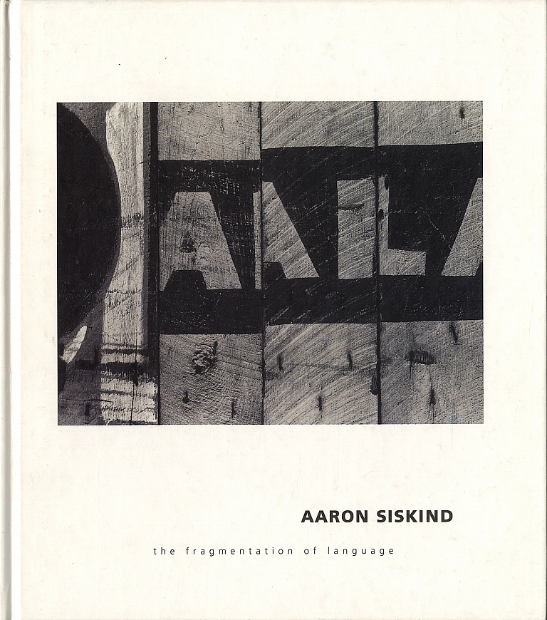 Aaron Siskind : The Fragmentation of Language