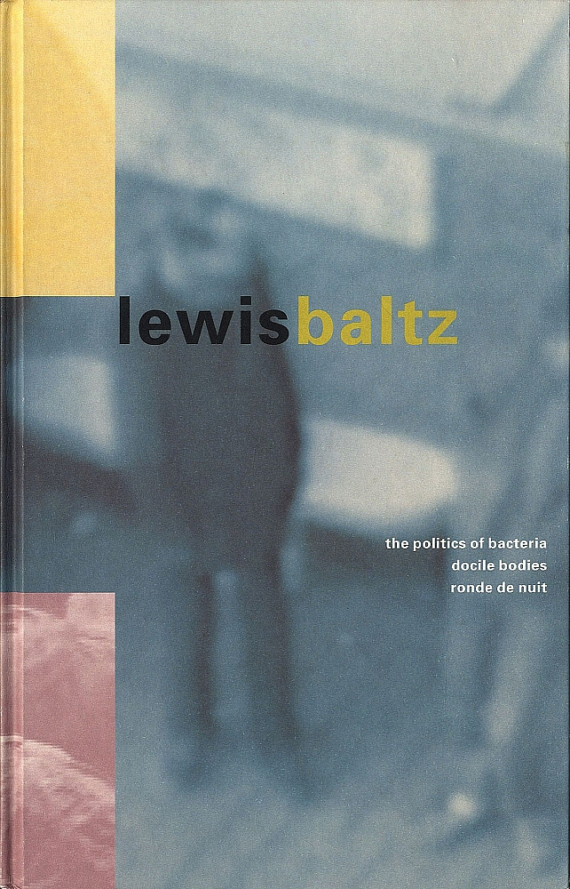 Lewis Baltz: The Politics of Bacteria, Docile Bodies, Ronde de Nuit (MOCA, Los Angeles Exhibition Catalogue) [SIGNED]