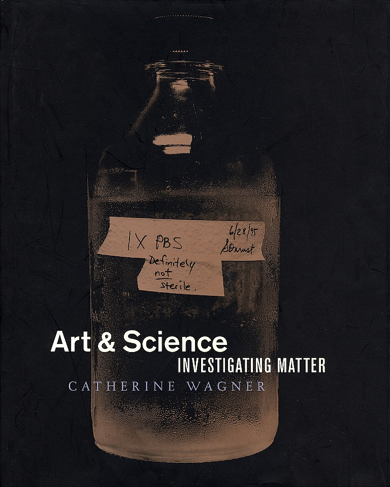 Catherine Wagner: Art & Science: Investigating Matter [SIGNED