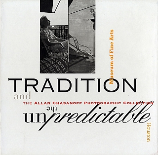 Tradition and the Unpredictable: The Allan Chasanoff Photographic Collection. Allan CHASANOFF, Joel-Peter, WITKIN, Francesca, WOODMAN, Josef, SUDEK, Frederick, SOMMER, Aaron, SISKIND, Andres, SERRANO, Man, RAY, Richard, MISRACH, Sally, MANN, Michael, KENNA, Jan, GROOVER, Emmet, GOWIN, Lee, FRIEDLANDER, Harry, CALLAHAN, BRASSAÏ, Richard, AVEDON, Diane, ARBUS, Anne W., TUCKER, Charles H., TRAUB, Vince, ALETTI, Emmanuel Radnitzk; Man Ray.