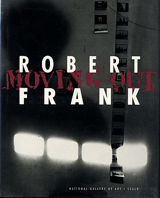 Robert Frank: Moving Out. Robert FRANK, John, HANHARDT, Martin, GASSER, W. S., DI PIERO, Philip,...